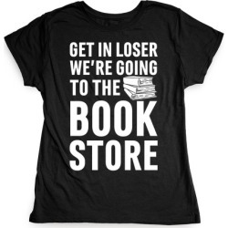 Get In Loser We're Going To The Bookstore T-Shirt from LookHUMAN