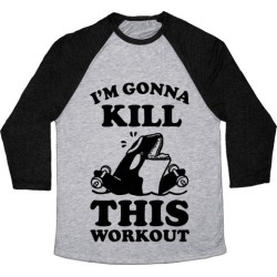 I'm Gonna Kill This Workout (Orca) Baseball Tee from LookHUMAN