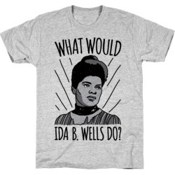 What Would Ida B. Wells Do T-Shirt from LookHUMAN