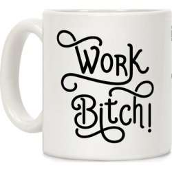 Work Bitch Mug from LookHUMAN
