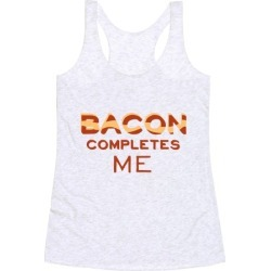 Bacon Completes Me Racerback Tank from LookHUMAN found on MODAPINS from LookHUMAN for USD $25.99