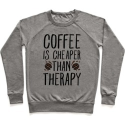 Coffee is Cheaper Than Therapy Pullover from LookHUMAN