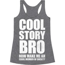 Cool Story Bro (Now Make Me An Equal Member Of Society)