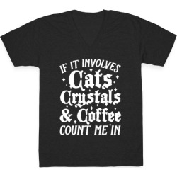 If It Involves Cats, Crystals and Coffee Count Me In V-Neck T-Shirt from LookHUMAN