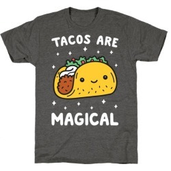 Tacos Are Magical T-Shirt from LookHUMAN