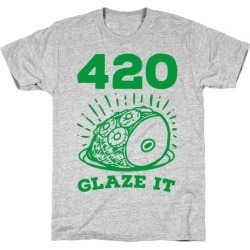 420 Glaze it Ham T-Shirt from LookHUMAN found on Bargain Bro Philippines from LookHUMAN for $21.99