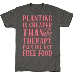 Planting Is Cheaper Than Therapy T-Shirt from LookHUMAN