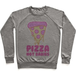 Pizza Not Babies Pullover from LookHUMAN