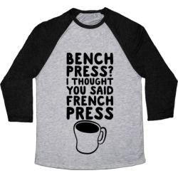 Bench Press? I Thought You Said French Press Baseball Tee from LookHUMAN