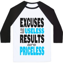 Excuses are Useless. Results are Priceless! Baseball Tee from LookHUMAN