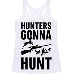 Hunters Gonna Hunt Racerback Tank from LookHUMAN