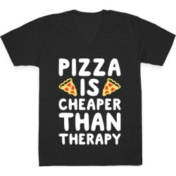 Pizza Is Cheaper Than Therapy V-Neck T-Shirt from LookHUMAN