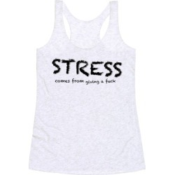 Stress Comes from Giving a F*** Racerback Tank from LookHUMAN