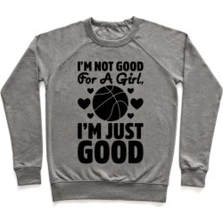 I'm Not Good For A Girl I'm Just Good Basketball Pullover from LookHUMAN