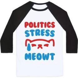 Politics Stress Meowt Baseball Tee from LookHUMAN