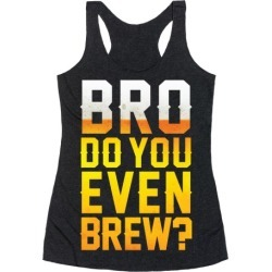 Bro Do You Even Brew? Racerback Tank from LookHUMAN