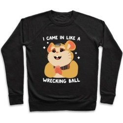 I Came In Like A Wrecking Ball Hammond Pullover from LookHUMAN