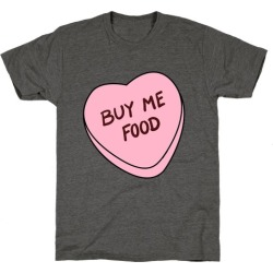 Candy Hearts: Buy Me Food T-Shirt from LookHUMAN
