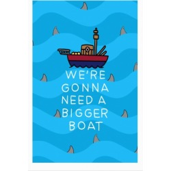 We're Gonna Need A Bigger Boat Poster from LookHUMAN found on Bargain Bro Philippines from LookHUMAN for $23.00