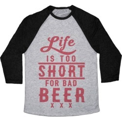 Life Is Too Short For Bad Beer Baseball Tee from LookHUMAN