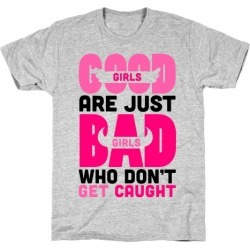 Good Girls Are Just Bad Girls T-Shirt from LookHUMAN