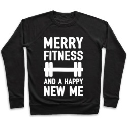 Merry Fitness And A Happy New Me Pullover from LookHUMAN