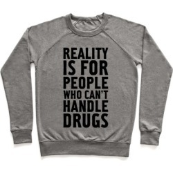 Reality Is For People Who Can't Handle Drugs Pullover from LookHUMAN