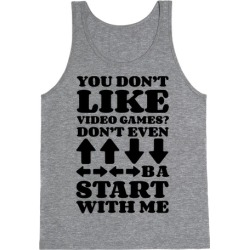 You Don't Like Video Games? Tank Top from LookHUMAN