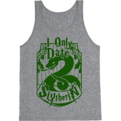 I Only Date Slytherin Tank Top from LookHUMAN