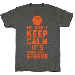 We Don't Keep Calm, It's Basketball Season T-Shirt from LookHUMAN