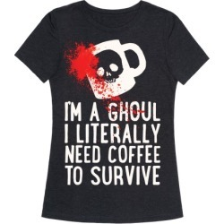 I'm A Ghoul I Literally Need Coffee To Survive T-Shirt from LookHUMAN