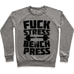 F*** Stress Bench Press Pullover from LookHUMAN