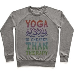 Yoga is Cheaper Than Therapy Pullover from LookHUMAN