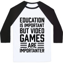 Education Is Important But Video Games Are Importanter Baseball Tee from LookHUMAN