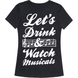 Let's Drink & Watch Musicals T-Shirt from LookHUMAN found on Bargain Bro Philippines from LookHUMAN for $25.99