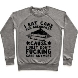 I Eat Cake For Breakfast Pullover from LookHUMAN