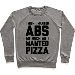 I Wish I Wanted Abs As Much As I Wanted Pizza Pullover from LookHUMAN