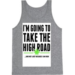 I'm Going to Take the High Road... Tank Top from LookHUMAN