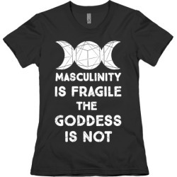 Masculinity is Fragile The Goddess is Not T-Shirt from LookHUMAN