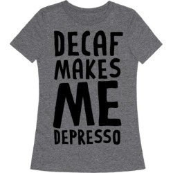 Decaf Makes Me Depresso T-Shirt from LookHUMAN
