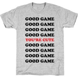 Good Game You're Cute T-Shirt from LookHUMAN
