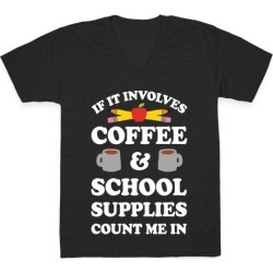 If It Involves Coffee And School Supplies Count Me In Teacher V-Neck...