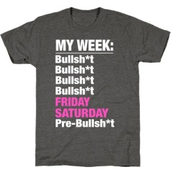 My Typical B.S. Week T-Shirt from LookHUMAN