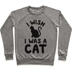 I Wish I Was A Cat Pullover from LookHUMAN