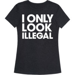 I Only Look Illegal T-Shirt from LookHUMAN