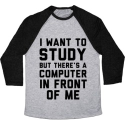 I Want To Study But There's A Computer In Front Of Me Baseball Tee from LookHUMAN