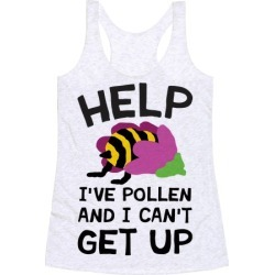 Help I've Pollen And I Can't Get Up Bee Racerback Tank from LookHUMAN found on Bargain Bro Philippines from LookHUMAN for $25.99