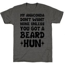 My Anaconda Don't Want None Unless You Got a Beard Hun T-Shirt from LookHUMAN