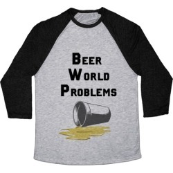Beer World Problems Baseball Tee from LookHUMAN