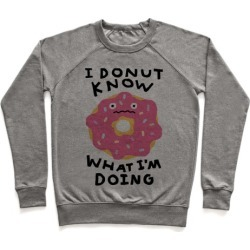 I Donut Know What I'm Doing Pullover from LookHUMAN
